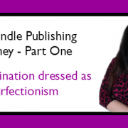 My Kindle Publishing Journey Part One: Procrastination dressed as perfectionism
